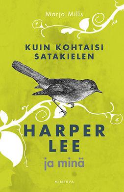 Mills, Marja - Kuin kohtaisi satakielen: Harper Lee ja minä, e-bok