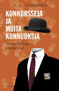 Tamminen, J. K. - Konkursseja ja muita konnuuksia: Talousrikollisen muistelmat, e-kirja