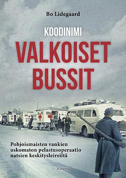 Lidegaard, Bo - Koodinimi Valkoiset bussit: Pohjoismaisten vankien uskomaton pelastusoperaatio natsien keskitysleireiltä, e-kirja