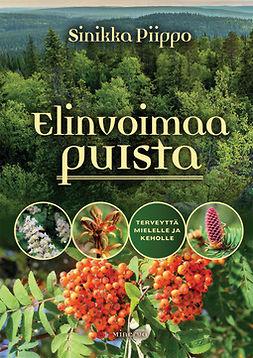 Piippo, Sinikka - Elinvoimaa puista: Terveyttä mielelle ja keholle, e-bok