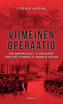 Harding, Stephen - Viimeinen operaatio: Kun amerikkalaiset ja saksalaiset yhdistivät voimansa SS-joukkoja vastaan, e-kirja