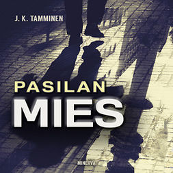 Tamminen, J.K. - Pasilan mies, äänikirja