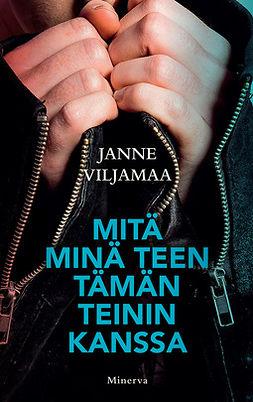 Viljamaa, Janne - Mitä minä teen tämän teinin kanssa, e-kirja