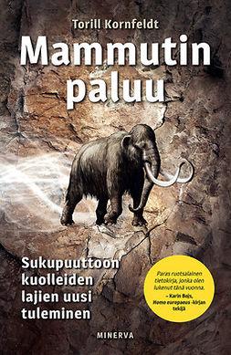 Kornfeldt, Torill - Mammutin paluu: Sukupuuttoon kuolleiden lajien uusi tuleminen, e-kirja