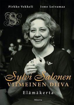 Loivamaa, Ismo - Sylvi Salonen - Viimeinen diiva: Elämäkerta, ebook