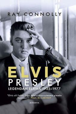 Conolly, Ray - Elvis Presley: Legendan elämä 1935-1977, e-kirja