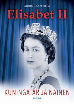 Caprarica, Antonio - Elisabet II - Kuningatar ja nainen, e-kirja