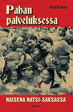 Roland, Paul - Pahan palveluksessa: Naisena natsi-Saksassa, e-kirja
