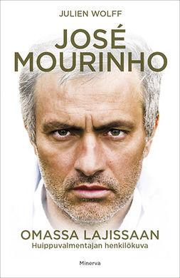 Wolff, Julien - Jose Mourinho - Omassa lajissaan: Huippuvalmentajan henkilökuva, e-bok