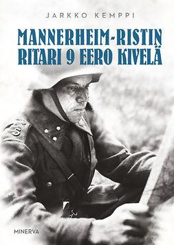 Kemppi, Jarkko - Mannerheim-ristin ritari 9 Eero Kivelä, ebook