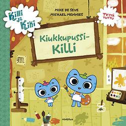 Minnies, Michael - Killi ja Kiki - Kiukkupussi Killi, e-kirja