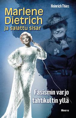 Thies, Heinrich - Marlene Dietrich ja salattu sisar: Fasismin varjo tähtikultin yllä, e-kirja
