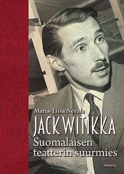 Nevala, Maria-Liisa - Jack Witikka: Suomalaisen teatterin suurmies, e-bok