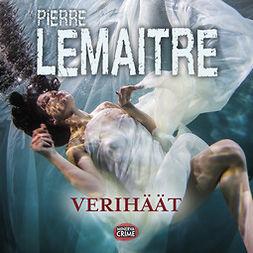Lemaitre, Pierre - Verihäät, äänikirja