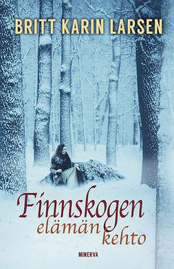 Larsen, Britt Karin - Finnskogen, elämän kehto, e-bok