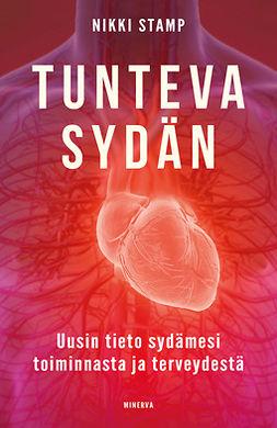 Stamp, Nikki - Tunteva sydän: Uusin tieto sydämesi toiminnasta ja terveydestä, e-bok