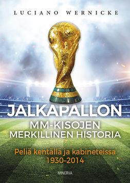 Wernicke, Luciano - Jalkapallon MM-kisojen merkillinen historia: Peliä kentällä ja kabineteissa 1930-2014, e-kirja