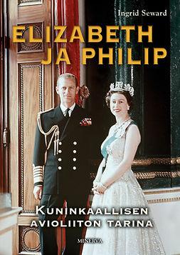 Steward, Ingrid - Elizabeth ja Philip: Kuninkaallisen avioliiton tarina, e-kirja