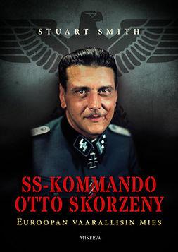 Smith, Stuart - SS-kommando Otto Skorzeny: Euroopan vaarallisin mies, e-kirja