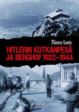 Lentz, Thierry - Hitlerin Kotkanpesä ja Berghof 1922-1944, e-kirja