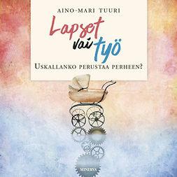 Tuuri, Aino-Mari - Lapset vai työ: Uskallanko perustaa perheen, audiobook