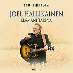 Lindblom, Tomi - Joel Hallikainen: Elämäni tarina, äänikirja