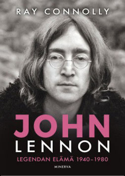 Connolly, Ray - John Lennon: Legendan elämä 1940-1980, ebook