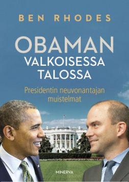Rhodes, Ben - Obaman Valkoisessa talossa: Presidentin neuvonantajan muistelmat, e-kirja
