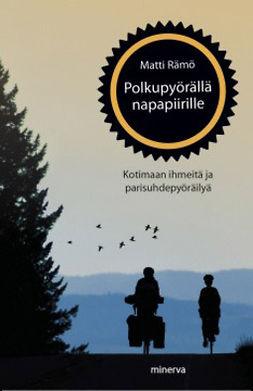 Rämö, Matti - Polkupyörällä napapiirille: Kotimaan ihmeitä ja parisuhdepyöräilyä, e-kirja