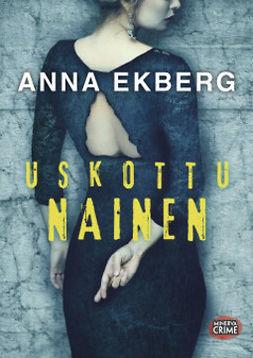 Ekberg, Anna - Uskottu nainen, äänikirja