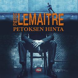 Lemaitre, Pierre - Petoksen hinta, äänikirja