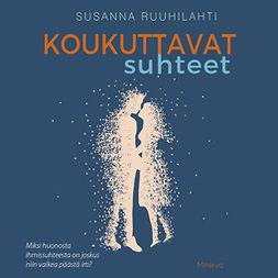 Ruuhilahti, Susanna - Koukuttavat suhteet, audiobook