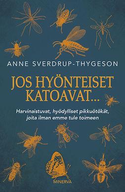 Sverdrup-Thygeson, Anne - Jos hyönteiset katoavat...: Harvinaistuvat, hyödylliset pikkuötökät, joita ilman emme tule toimeen, e-kirja