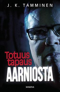 Tamminen, J. K. - Totuus tapaus Aarniosta, e-kirja