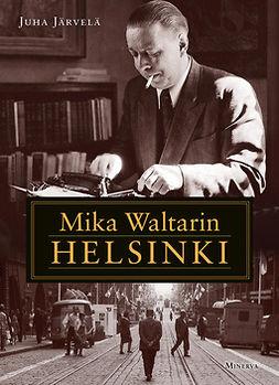 Järvelä, Juha - Mika Waltarin Helsinki, e-kirja