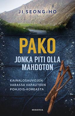 Seong-ho, Ji - Pako, jonka piti olla mahdoton: Kainalosauvojen varassa vapauteen Pohjois-Koreasta, ebook