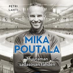 Lahti, Petri - Mika Poutala: Muutaman sadasosan tähden, audiobook
