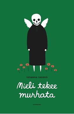Saukko, Susanna - Mieli tekee murhata, ebook