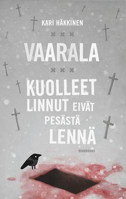 Häkkinen, Kari - Kuolleet linnut eivät pesästä lennä, ebook