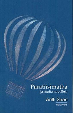 Saari, Antti - Paratiisimatka ja muita novelleja, e-bok