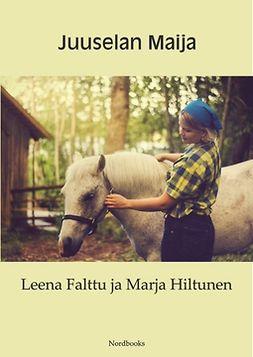 Falttu, Marja Hiltunen Leena - Juuselan Maija, e-kirja