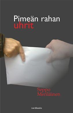 Meriläinen, Seppo - Pimeän rahan uhrit, e-bok
