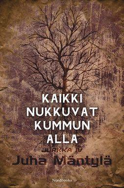 Mäntylä, Juha - Kaikki nukkuvat kummun alla, ebook