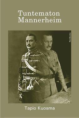 Kuosma, Tapio - Tuntematon Mannerheim, ebook