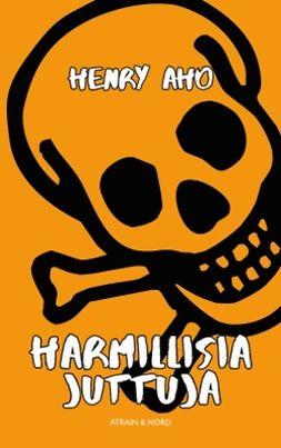 Aho, Henry - Harmillisia juttuja, ebook