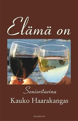 Haarakangas, Kauko - Elämä on. Senioritarina., ebook