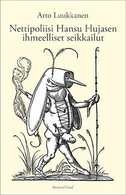 Luukkanen, Arto - Nettipoliisi Hansu Hujasen ihmeelliset seikkailut, ebook