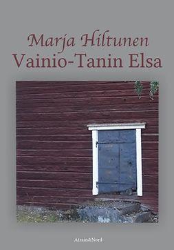 Hiltunen, Marja - Vainio-Tanin Elsa, ebook