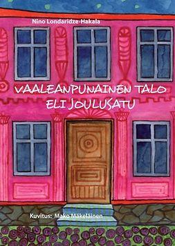 Londaridze-Hakala, Nino - Vaaleanpunainen talo eli joulusatu, ebook