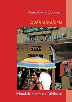 Soininen, Anna-Leena - Epämatkakirja: Mundele mustassa Afrikassa, e-kirja
